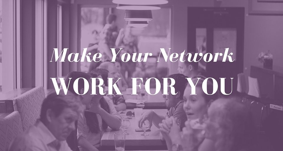 Make Your Network Work for You