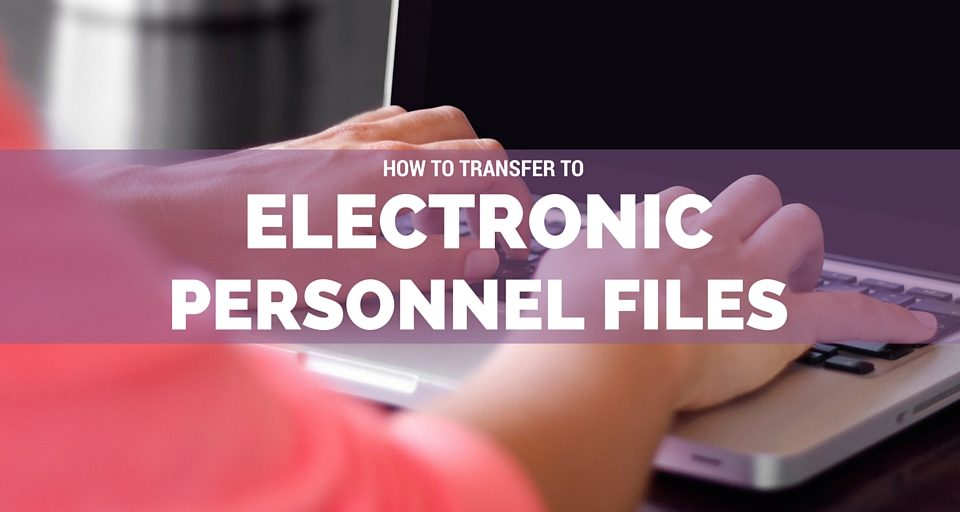 How to Transfer to Electronic Personnel Files