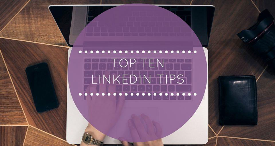 Top Ten LinkedIn Tips