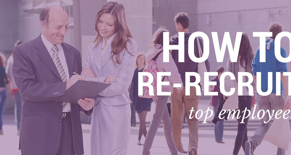 How to Re-Recruit Top Employees