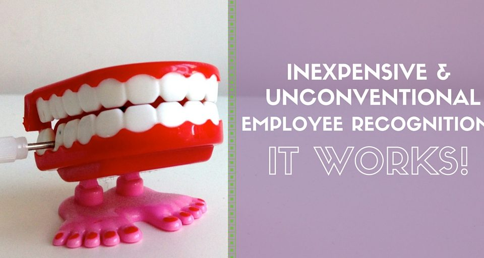Inexpensive and Unconventional Employee Recognition It Works