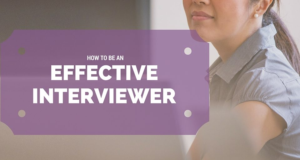 How To Be an Effective Interviewer