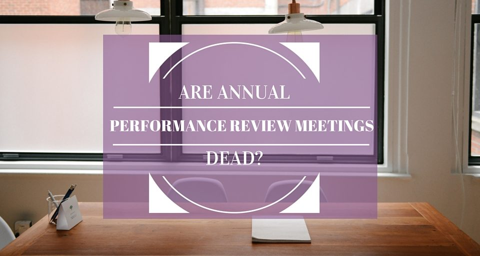 Are Annual Performance Review Meetings Dead