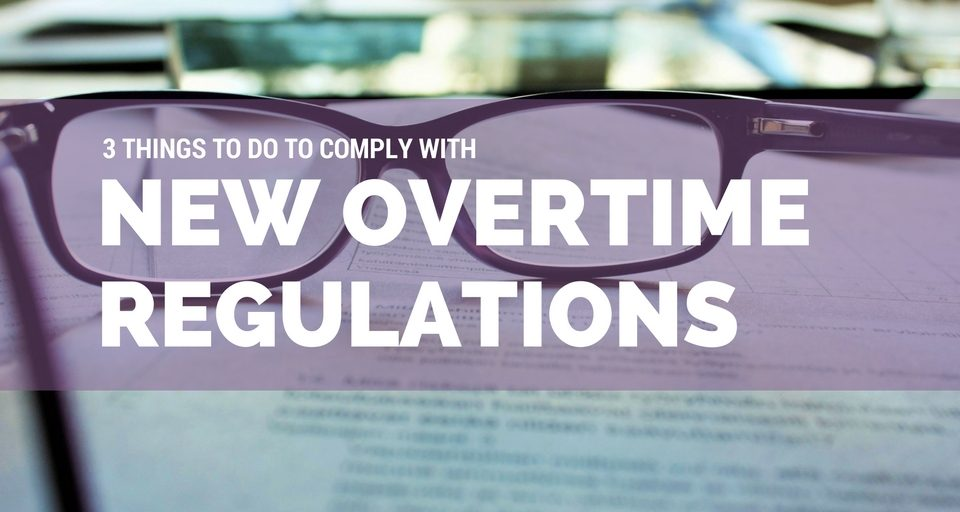 3 Things to Do to Comply with New Overtime Regulations