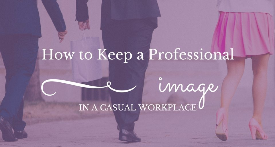 how-to-keep-a-professional-image-in-a-casual-workplace