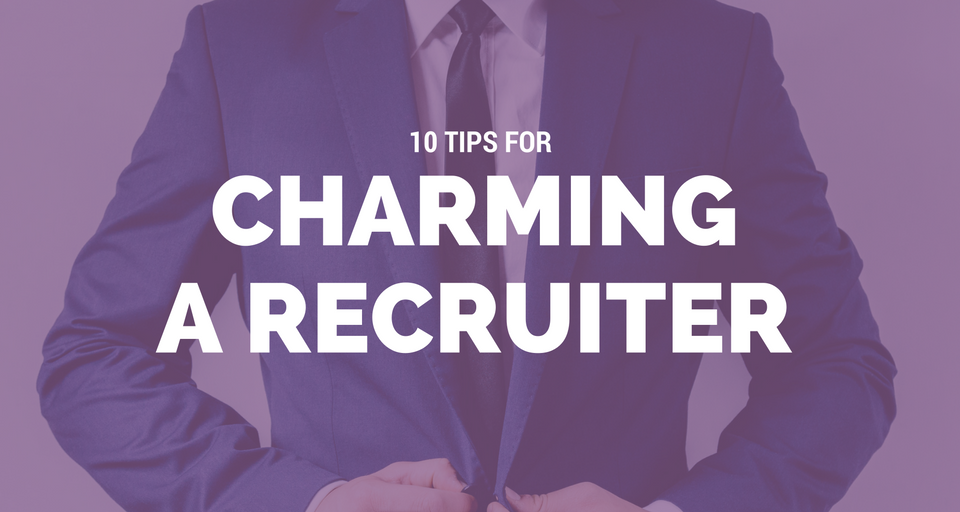 10-tips-for-charming-a-recruiter