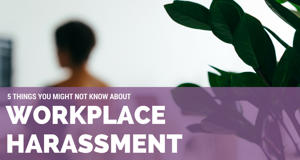 5-things-you-might-not-know-about-workplace-harassment