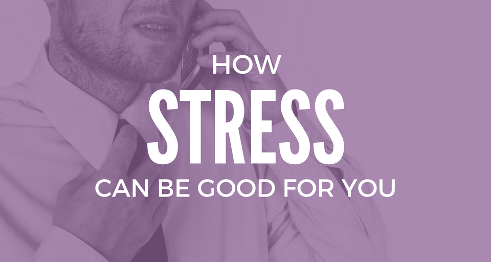 how-stress-can-be-good-for-you