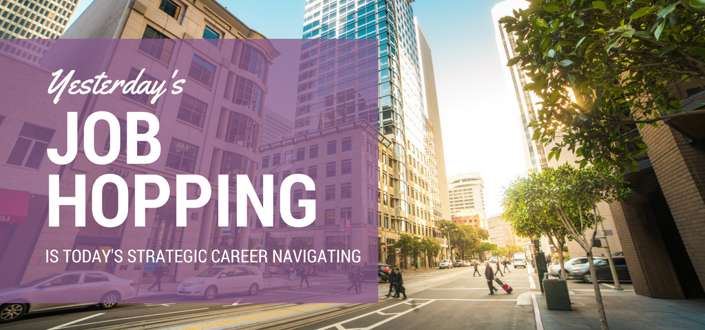 Yesterday's Job Hopping Is Today's Strategic Career Navigating