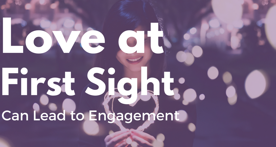 Love at First Sight Can Lead to Engagement