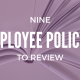 9 Employee Policies to Review