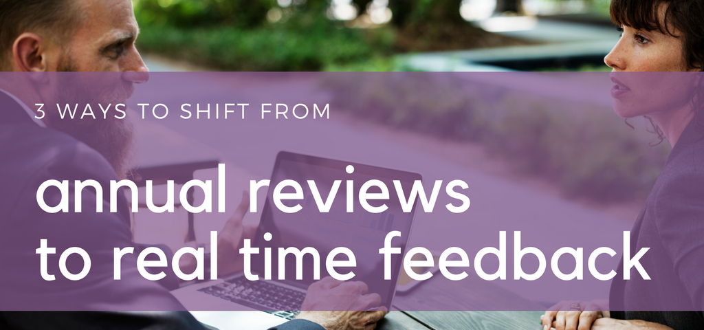 3 Ways to Shift from Annual Reviews to Real Time Feedback