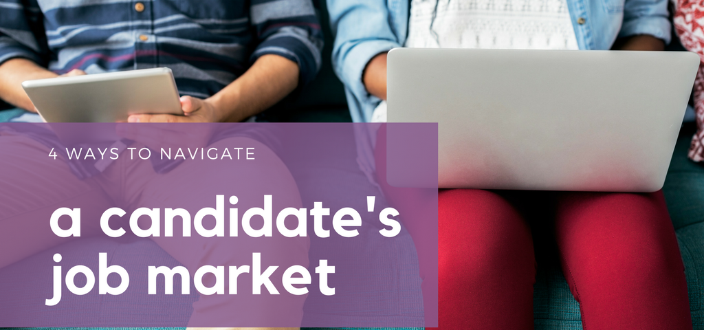 4 Ways to Navigate a Candidate's Job Market