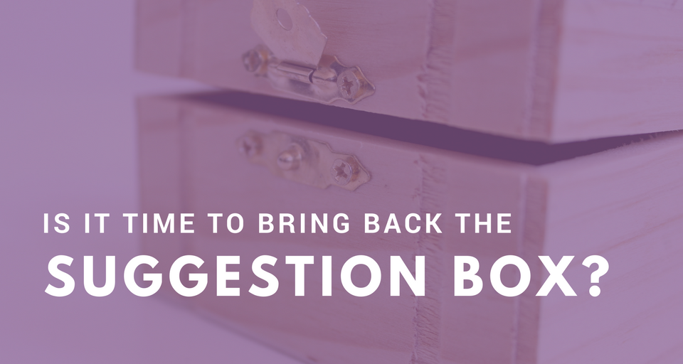Is It Time to Bring Back the Suggestion Box