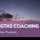 Strengths Coaching with a Higher Purpose