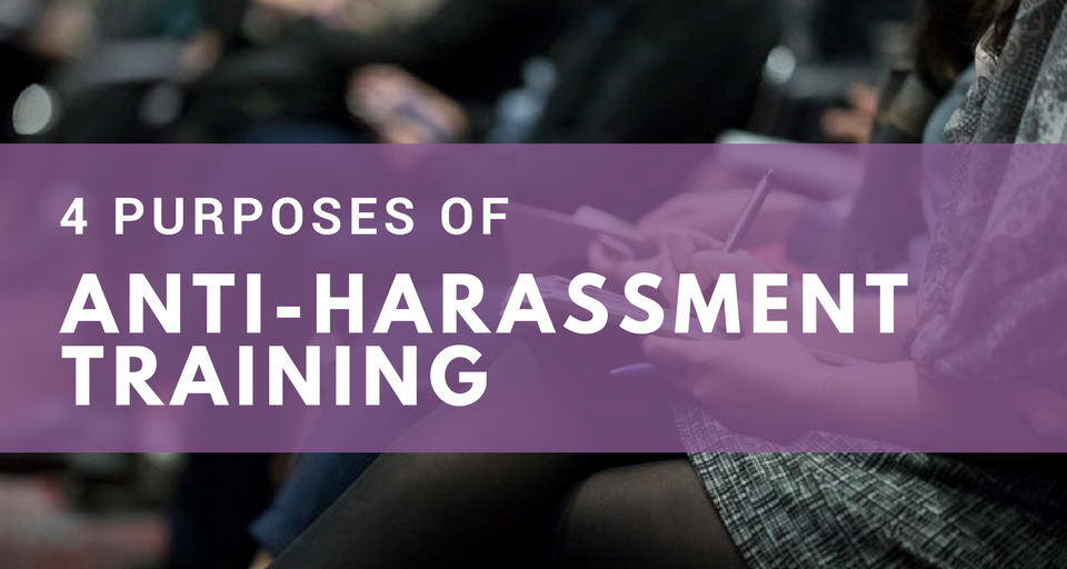 4 Purposes of Anti-Harassment Training