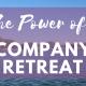 The Power of a Company Retreat